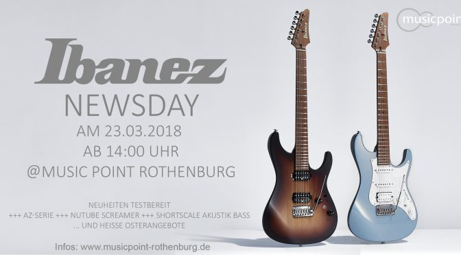 Fr. 23.03.2018 IBANEZ NEWS DAY 14:00-19:00 im Musicpoint Rothenburg